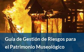 Guía de Gestión de Riesgos para el Patrimonio Museológico